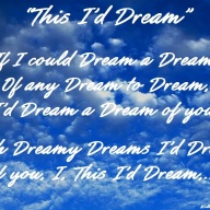 """This I'd Dream"""